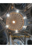 Building in Time. From Giotto to Alberti and Modern Oblivion | Marvin Trachtenberg | 9780300165920