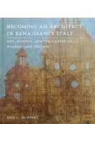 Becoming an Architect in Renaissance Italy - Art, Science, and the Career of Baldassarre Peruzzi | Ann C. Huppert | 9780300203950 | Yale University Press