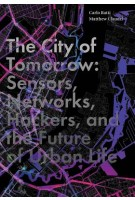The City of Tomorrow Sensors, Networks, Hackers, and the Future of Urban Life | Yale University Press | 9780300204803