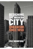 Designing the Modern City. Urbanism Since 1850 | Eric Mumford | 9780300207729