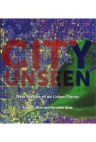 CITY UNSEEN. New Visions of an Urban Planet | Karen C. Seto, Meredith Reba | 9780300221695