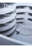 The Guggenheim Frank Lloyd Wright's iconoclastic masterpiece | 9780300226058 | YALE