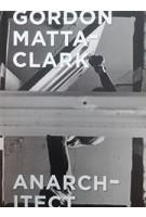 GORDON MATTA-CLARK ANARCHITECT | Yale University Press | 9780300230437