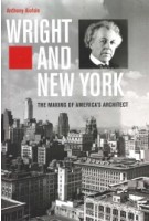 Wright and New York. The Making of America's Architect | Anthony Alofsin | 9780300238853 | Yale University Press