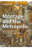 Montage and the Metropolis. Architecture, Modernity, and the Representation of Space (paperbac edition) | Martino Stierli | 9780300248340 | Yale University Press