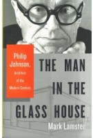 The Man in the Glass House. Philip Johnson, Architect of the Modern Century | Mark Lamster | 9780316126434 | Little Brown & Co