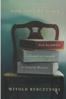 NOW I SIT ME DOWN. From Klismos to Plastic Chair. A Natural History | Witold Rybczynski | 9780374223212
