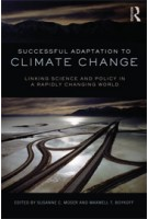 Successful Adaptation to Climate Change. Linking Science and Policy in a Rapidly Changing World | Susanne Moser, Maxwell Boykoff | 9780415525008