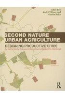 Second Nature Urban Agriculture. Designing Productive Cities | André Viljoen, Katrin Bohn | 9780415540582