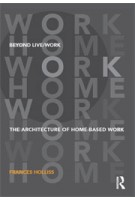 Beyond Live / Work. The Architecture of Home-based Work | Frances Holliss | 9780415585491 | NAi Booksellers