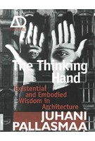 The Thinking Hand. Existential and Embodied Wisdom in Architecture | Juhani Pallasmaa | 9780470779293