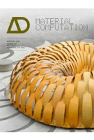 AD 216. Material Computation. Higher Integration in Morphogenetic Design