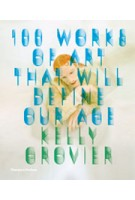 100 Works of Art that will define our Age | Kelly Grovier | 9780500239070