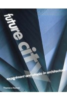 Future City. Experiment and Utopia in Architecture | Jane Alison, Marie-Ange Brayer | 9780500286517