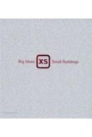 XS. Big Ideas, Small Buildings   Phyllis Richardson   9780500341810