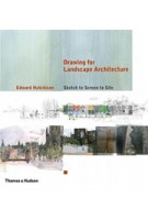Drawing for Landscape Architecture. Sketch to Screen to Site | Edward Hutchison | 9780500342718