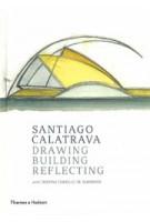 Santiago Calatrava. Drawing, Building, Reflecting | Santiago Calatrava, Cristina Carrillo de Albornoz | 9780500343418