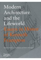 Modern Architecture and the Lifeworld. Modern Architecture and the Lifeworld | Karla Cavarra Britton, Robert McCarter | 9780500343630 | Thames & Hudson
