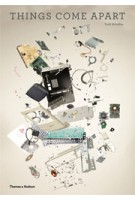 THINGS COME APART. A Teardown Manual for Modern Living | Todd Mclellan | 9780500516768
