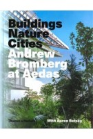 Andrew Bromberg at Aedas. Buildings, Nature, Cities | Aaron Betsky, Andrew Bromberg | 9780500519653