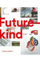 Futurekind. Design by and for the People | Robert Phillips | 9780500519790 | Thames & Hudson