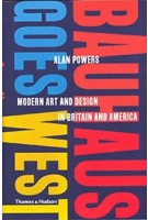 Bauhaus Goes West. Modern Art and Design in Britain and America | Alan Powers | 9780500519929 | Thames & Hudson