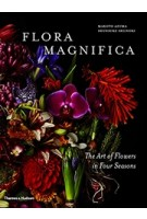 Flora Magnifica. The Art of Flowers in Four Seasons   Makoto Azuma, Shunsuke Shiinoki   9780500545003