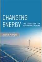 Changing Energy. The Transition to a Sustainable Future | John H. Perkins | 9780520287792 | University Press Group Ltd