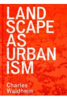 LANDSCAPE AS URBANISM. A general theory | Charles Waldheim | ISBN9780691167909 | Princeton University Press