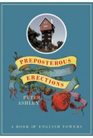Preposterous Erections. A Book of English Towers | Peter Ashley | 9780711233584