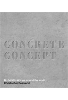 CONCRETE CONCEPT. Brutalist buildings around the world | Christopher Beanland | 9780711237643 | NAi Booksellers