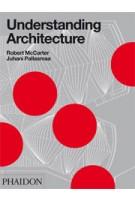 Understanding Architecture | Robert McCarter, Juhani Pallasmaa | 9780714848099