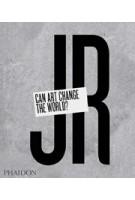 JR. Can Art Change The World? | Joseph Remnant | 9780714869490