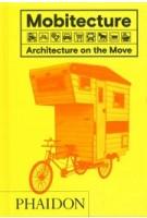 Mobitecture. Architecture on the move | Rebecca Roke | 9780714873497 | PHAIDON