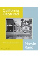 California Captured mid-century modern architecture Marvin Rand |  Emily Bills, Sam Lubell, Pierluigi Serraino | Phaidon | 9780714876115