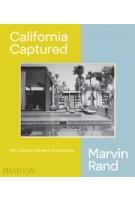 California Captured mid-century modern architecture Marvin Rand |  Emily Bills, Sam Lubell, Pierluigi Serraino | Phaidon | 9780714876115