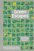 Green Escapes. The Guide to Secret Urban Gardens | Toby Musgrave | 9780714876122 | PHAIDON