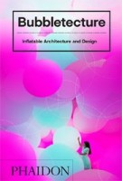 Bubbletecture. Inflatable Architecture and Design | Sharon Francis | 9780714877778 | PHAIDON