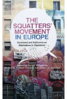 THE SQUATTERS' MOVEMENT IN EUROPE  Everyday Commons and Autonomy As Alternatives to Capitalism | PLUTO PRESS | 9780745333953