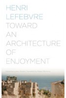 Toward an Architecture of Enjoyment | Henri Lefebvre, Łukasz Stanek | 9780816677207