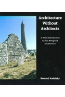 Architecture Without Architects. A Short Introduction to Non-Pedigreed Architecture | Bernard Rudofsky | 9780826310040 | University of New Mexico Press