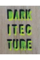 Darkitecture. Learning Architecture for the Twenty-First Century | Iwona Blazwick, Gerrard O'Carroll | 9780957429901