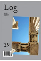 Log 29. In Pursuit of Architecture - Fall 2013 | 9780983649175 | Log magazine
