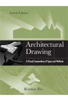 Architectural Drawing. A Visual Compendium of Types and Methods, 4th Edition | Rendow Yee | 9781118012871