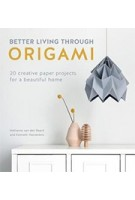 Better Living Through Origami. 20 creative paper projects for a beautiful home | Nellianna van den Baard, Kenneth Veenenbos, Studio Snowpuppe | 9781446307120