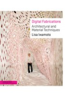 Digital Fabrications. Architectural and Material Techniques | Lisa Iwamoto | 9781568987903