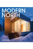 MODERN NORTH. Architecture on the Frozen Edge | Julie Decker, Juhani Pallasma, Edwin Crittenden, Brian Carter | 9781568988993