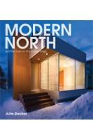 MODERN NORTH. Architecture on the Frozen Edge | Julie Decker, Juhani Pallasma, Edwin Crittenden, Brian Carter | 9781568988993