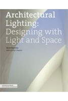 Architectural Lighting. Designing with Light and Space | Herve Descottes, Cecilia E. Ramos | 9781568989389