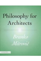 Philosophy for Architects | Branko Mitrovic | 9781568989945